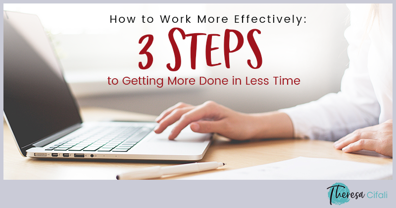 How to Work More Effectively: 3 Steps to Getting More Done in Less Time